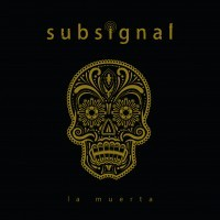 Subsignal <br><small>'La Muerta' Tour</small><br><small><small>Support: Silent Running</small></small>