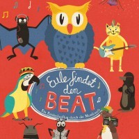 Eule findet den Beat<br><small>Das Kinder-Theater-Konzert</small><br><small><small>Ein Entdeckerflug durch die Musikwelt</small></small>