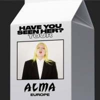 Alma<br><small>HAVE YOU SEEN HER? TOUR</small> <br><small><small>Support: Esther Graf</snall></small>